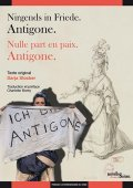 Nirgends in Friede. Antigone. / Nulle part en paix. Antigone.